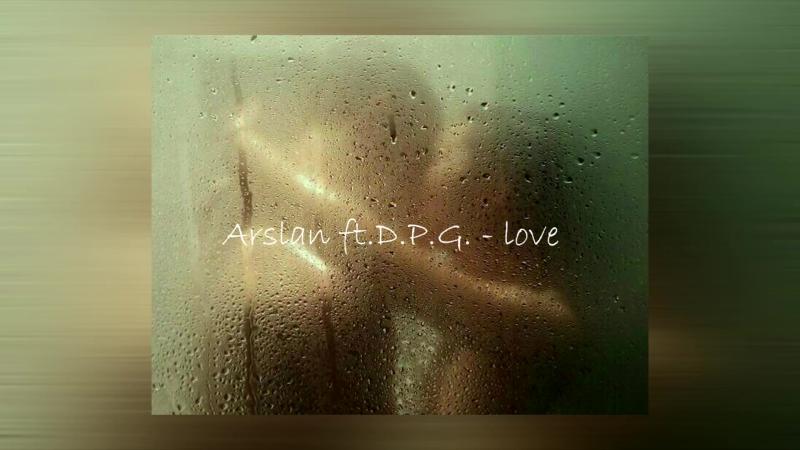 Arslan ft. D.P.G. - Love (Новый трек, 2018)