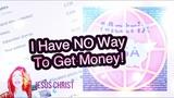 #I Have NO Way To Get Money!