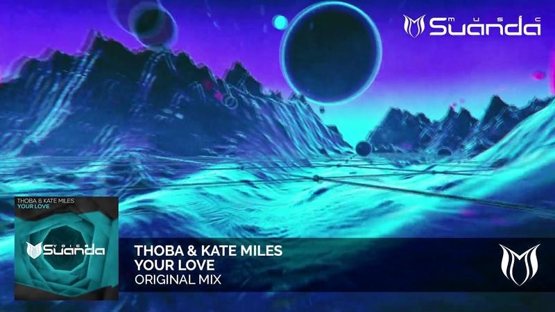ThoBa Kate Miles Your Love Original Mix