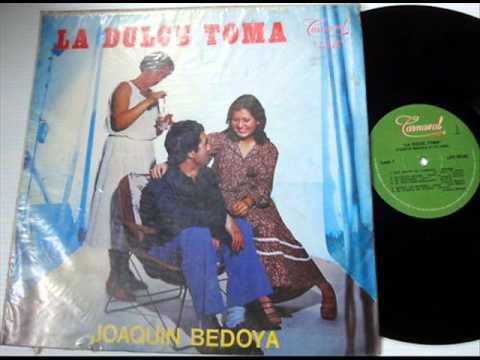 Joaquin Bedoya La Dulce Toma
