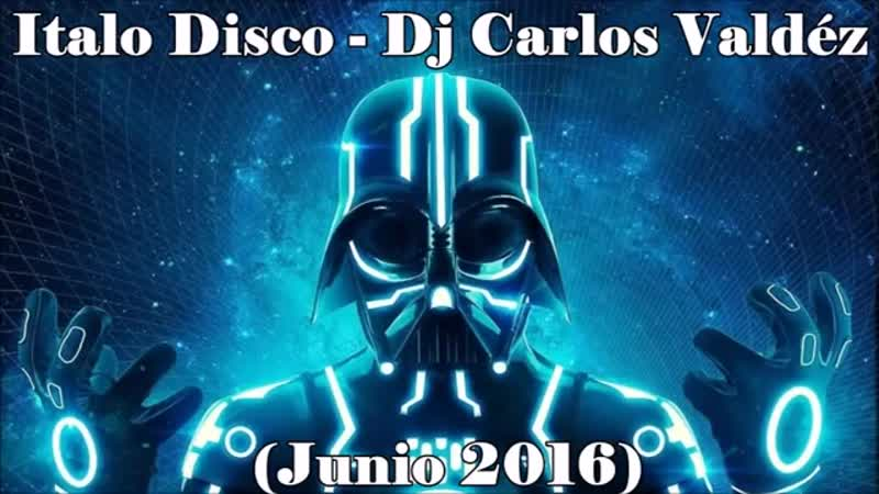Italo Disco - Dj Carlos Valdez (junio 2016)