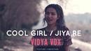 Vidya Vox - Cool girl | Jiya re (Mashup Cover) | Deleted Music