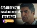 Özcan Deniz İsrail Televizyonuna Vereceği Röportajı İptal Etti | Gel Konuşalım 356. Bölüm