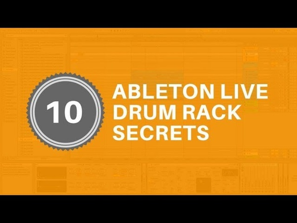 Ableton Live Drum Rack Secrets - 10 Tips To Help You Master Live's Drum Rack