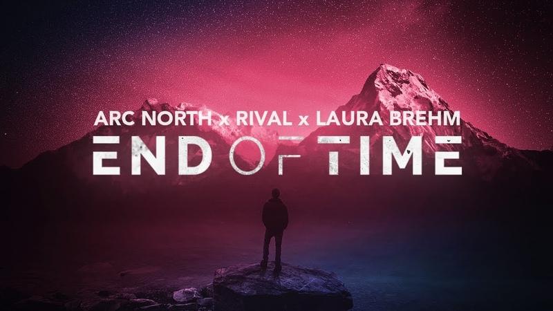 Arc North x Rival x Laura Brehm End Of Time Lyrics video