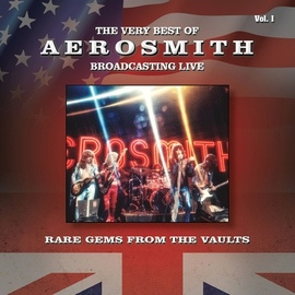 Aerosmith альбом The Very Best of Aerosmith - Broadcasting Live, Rare Gems from the Vaults, Vol. 1