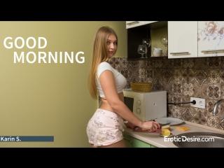 Karin s in good morning on  erotic desire