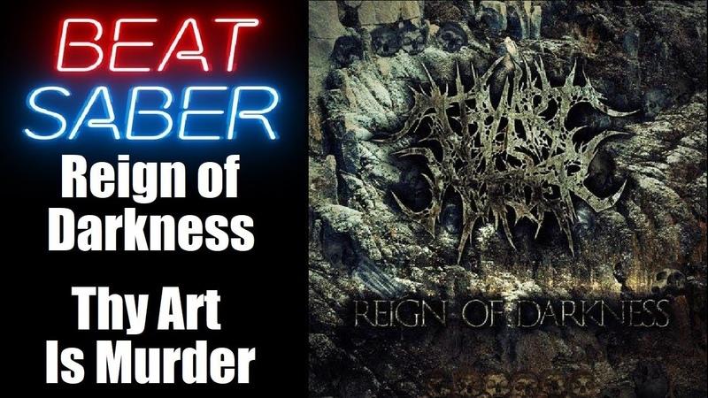 Beat Saber - Reign of Darkness - Thy Art Is Murder