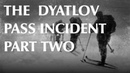 The Dyatlov Pass Incident Part Two