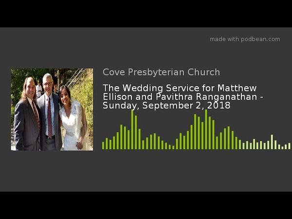 The Wedding Service for Matthew Ellison and Pavithra Ranganathan - Sunday, September 2, 2018