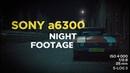 NIGHT FOOTAGE 4K Sony a6300 Sigma Art 18 35