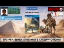 EP3 - Assassin's Creed Origins aka Streamer's Creed Origins [98% Blind] - [Post E32018 AssassinsCreedOdyssey hypey] [Tips on r