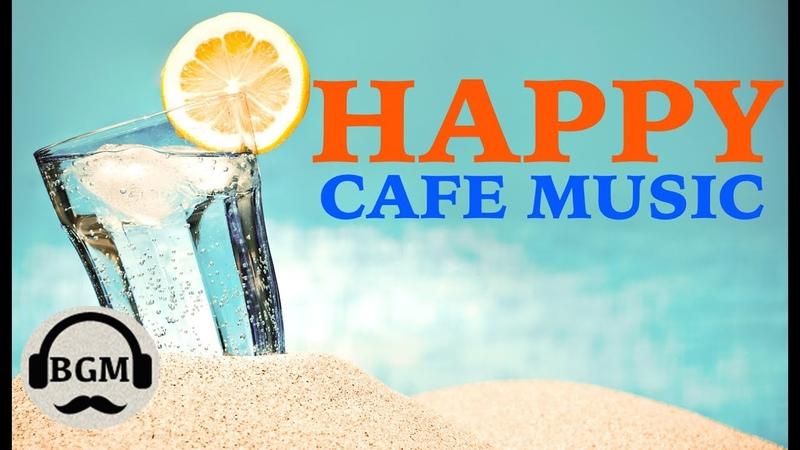 HAPPY CAFE MUSIC - JAZZ BOSSA NOVA INSTRUMENTAL MUSIC - MUSIC FOR RELAX, WORK, STUDY