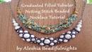 Graduated Filled Tubular Netting Stitch Beaded Necklace Tutorial