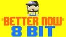 Better Now 8 Bit Tribute to Post Malone 8 Bit Universe