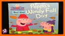 PEPPA PIG PEPPA'S WINDY FALL DAY - Read Aloud - Storybook for kids, children adults