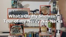 What's On My Shelves? A Tour Of My Nerdy Nick-Nacks.