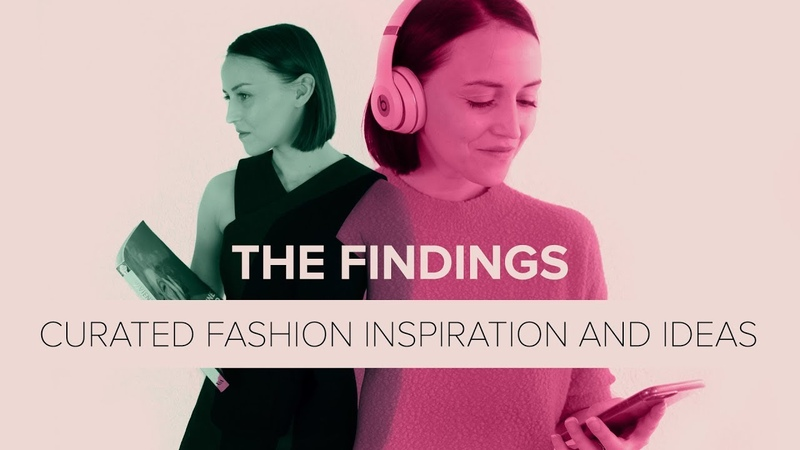 The Findings Ep.1: a curated list of fashion ideas and inspiration.
