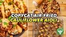 Copycat Recipe - Air-Fried Cauliflower Chipotle Aioli