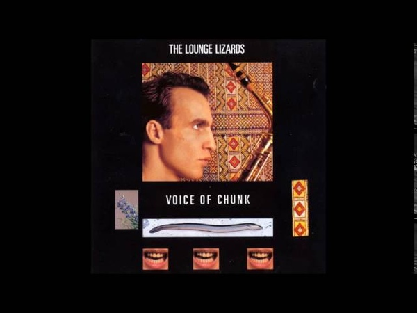 The Lounge Lizards - Voice of Chunk (1988) [Full Album]