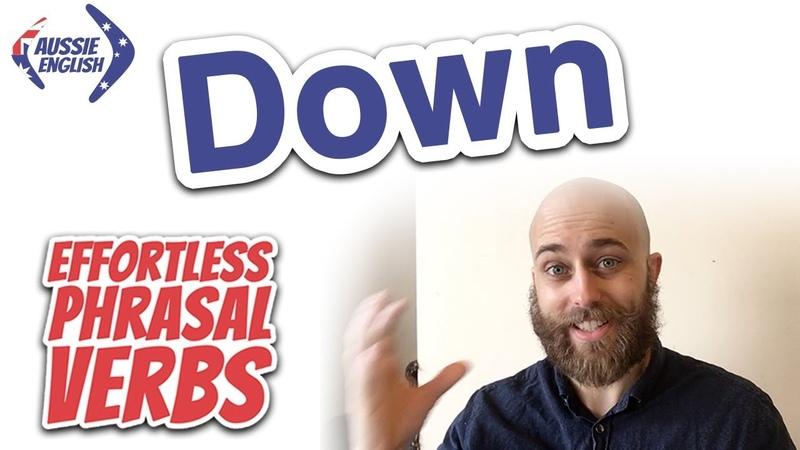 Phrasal Verbs With Down | Effortless Phrasal Verbs | Aussie English