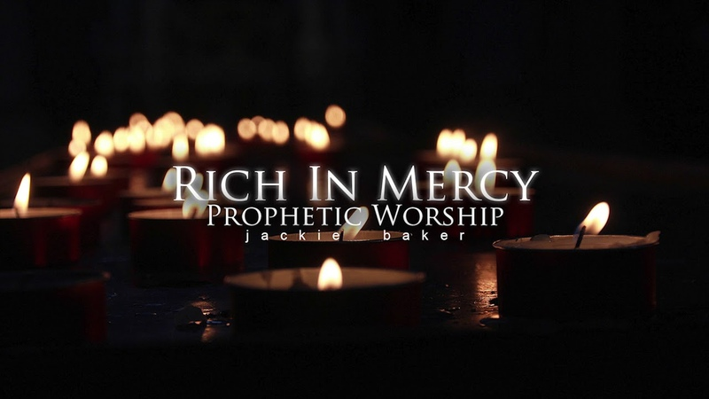 Rich In Mercy Prophetic Worship Jackie Baker