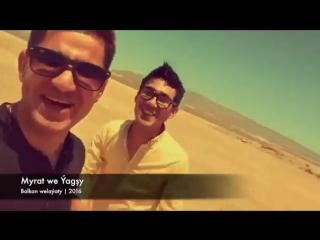 Myrat we Yagshy - Biz cholde [2016] _ Turkmen sungat alemine gutlaglary.mp4