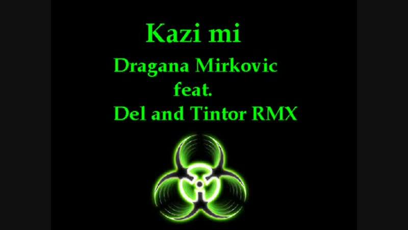 Kazi_mi_Dragana_Mirkovic_feat._Del_and_Tintor.mp4