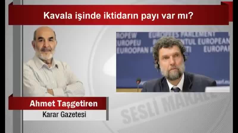 Ahmet Taşgetiren _ Kavala işinde iktidarın payı var mı