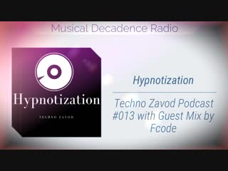 Hypnotization - Techno Zavod Podcast #013 Guest mix By Fcode [musicaldecadence.ru #mtdnaudio #Technomusic #DJmixes #DJ #2018