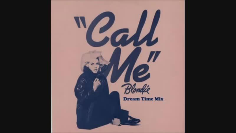 Blondie - Call me (12 Inch. Extended The DreamTime Mix Version And Edit.) A Debbie Deborah Harry Production Inc. Ltd.