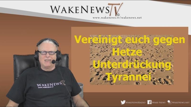 Vereinigt euch - gegen Hetze, Unterdrückung und Tyrannei! - Wake News Radio/TV 20190117