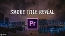Smoke Title Preset Effect Adobe Premiere Pro Tutorial by Chung Dha