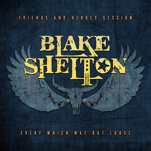 Blake Shelton альбом Every Which Way but Loose (Friends and Heroes Session)