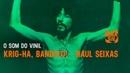 O Som do Vinil - Krig-Ha, Bandolo! - Raul Seixas (1973) Apresentação: Charles Gavin