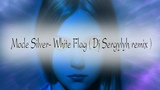 Mode Silver - White Flag ( Dj Sergylyh remix )
