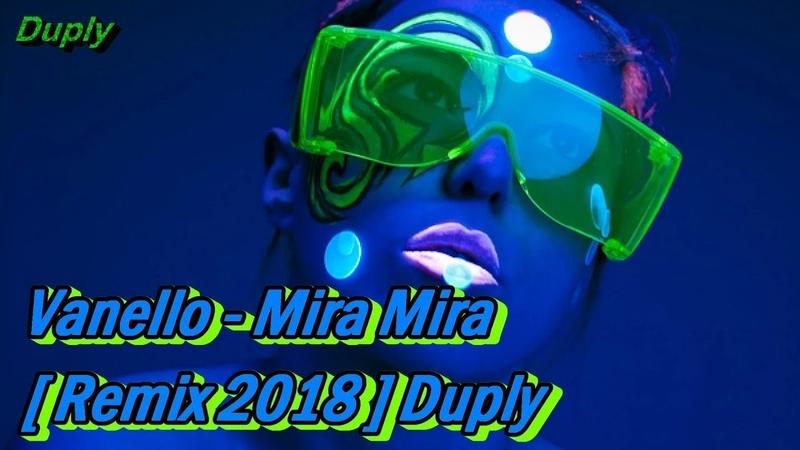 Vanello - Mira Mira [ Remix 2018 ] Duply