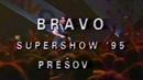 Bravo supershow Presov 1995