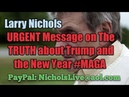 Larry Nichols URGENT Message on the TRUTH about Trump and the New Year MAGA