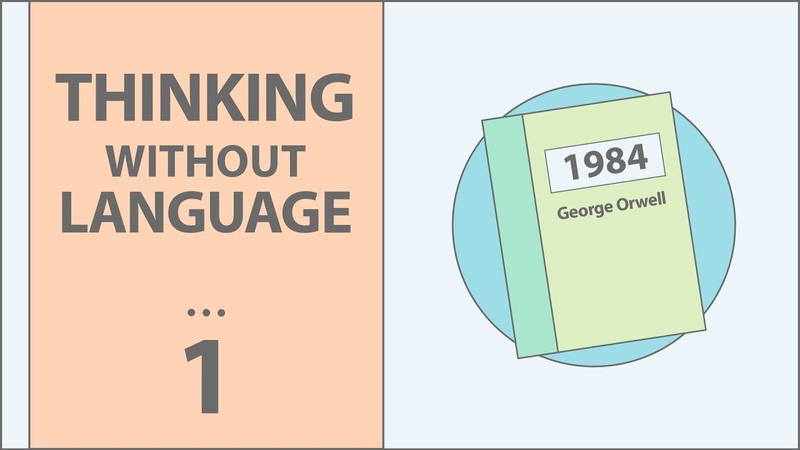 Can You Think Complex Thoughts Without Language | 1984 - George Orwell