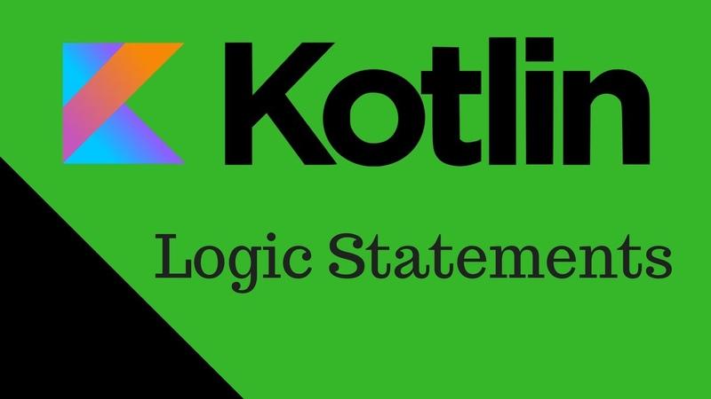 Kotlin Tutorial For Beginners - 14 - Logic Statements