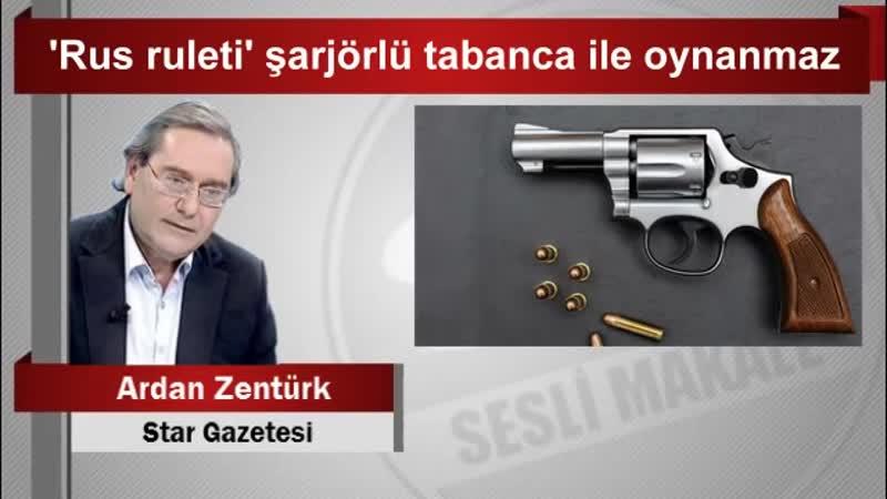 Ardan ZENTÜRK 'Rus ruleti' şarjörlü tabanca ile oynanmaz