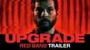 UPGRADE 2018 Official Red Band Film Trailer