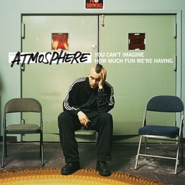 Atmosphere альбом You Can't Imagine How Much Fun We're Having
