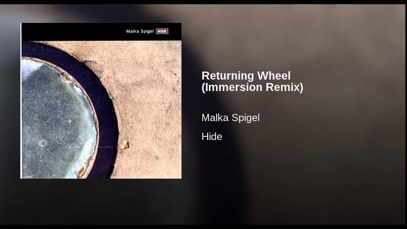 Malka Spigel Returning Wheel immersion remix