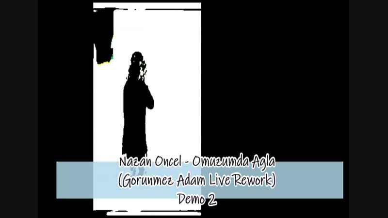 Nazan Oncel - Omuzumda Agla (Gorunmez Adam Live Rework) Downtempo Demo 2