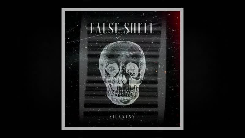 FALSE SHELL - Sickness (2018 Promo)