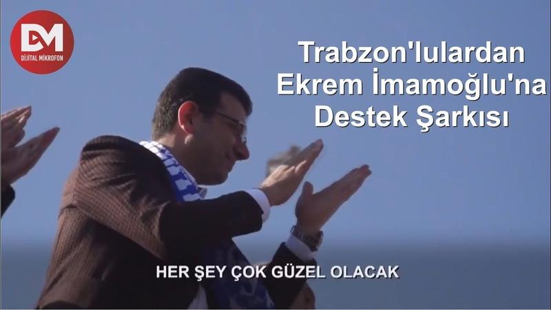 Trabzonlulardan Ekrem İmamoğluna Destek Şarkısı