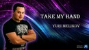 Yuri Melikov - Take My Hand | Official Audio Release