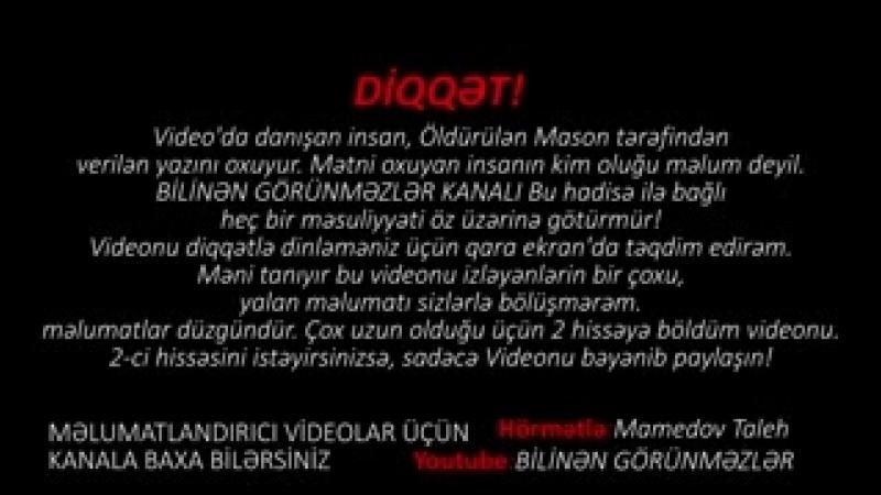 ÖLDÜRÜLƏN MASON AZƏRBAYCAN HƏQİQƏTLƏRİ - (1 Hissə)(240P).mp4